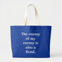 the-enemy-of-my-enemy-is-also-a-fiend01 large tote bag