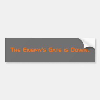 The Enemy's Gate is Down. Car Bumper Sticker