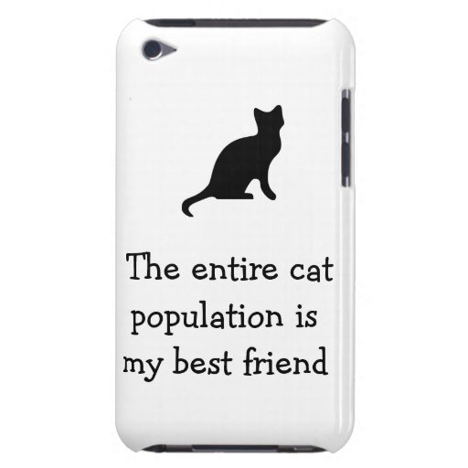 The entire cat population is my best friend iPod touch Case-Mate case