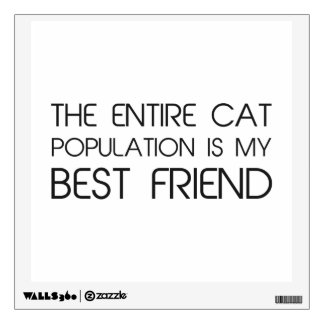 The Entire Cat Population Is My Best Friend Wall Sticker
