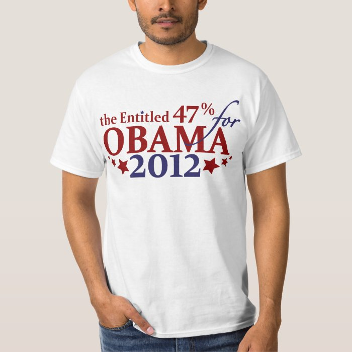 The Entitled 47% for Obama 2012 T-Shirt