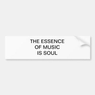 THE ESSENCE OF MUSIC IS SOUL BUMPER STICKER