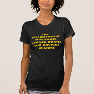 The Establishment Has Chose Barack Obama for Ob... T-Shirt