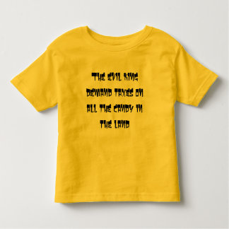 The evil king demand taxes on all the candy in the toddler t-shirt