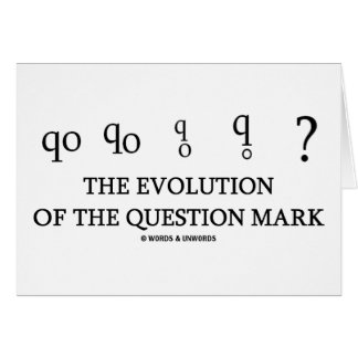 The Evolution Of The Question Mark (?) Greeting Card