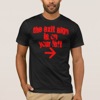 THE EXIT SIGNIS ON YOUR LEFT T-Shirt
