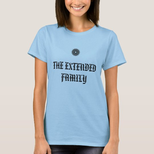 The Extended FAmily T Shirts