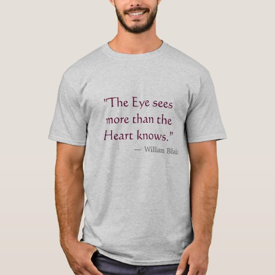 """The Eye sees more than the Heart knows"" T-Shirt"