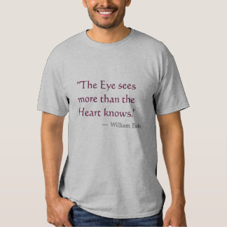 """The Eye sees more than the Heart knows"" Tee Shirts"