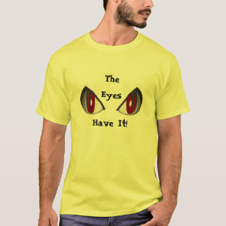 The, Eyes, Have It! T-Shirt