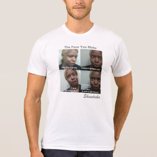 The Face You Make T Shirts