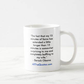 """""""The fact that my 15 minutes of fame has extend... Coffee Mug"""