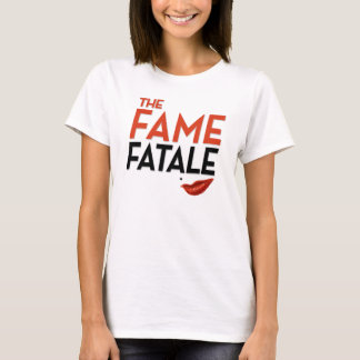 The Fame Fatale Women's T-Shirt