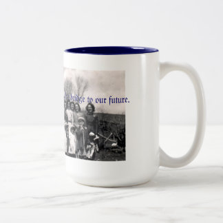 The family is a link to our past, and a bridge... Two-Tone coffee mug