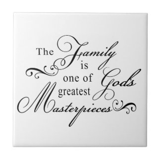 The Family Is One Of God's Greatest Masterpieces Tile