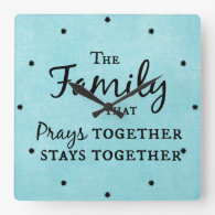 The family that prays together, stays together square wall clocks