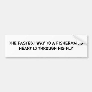 The fastest way to a fisherman's heart is throu... bumper sticker