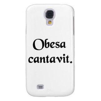 The fat lady has sung. samsung galaxy s4 case