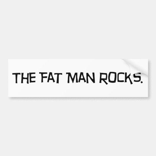The Fat Man Rocks Bumper Sticker