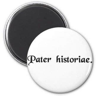 The father of history. 2 inch round magnet