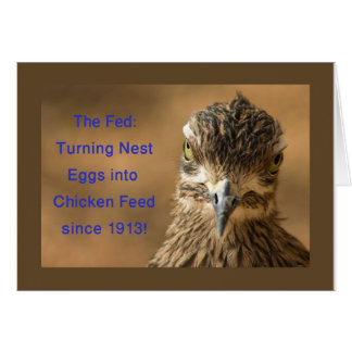 The Fed: Turning Nest Eggs Into Chicken Feed! Greeting Cards