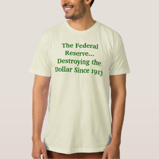 The Federal Reserve Destroying the Dollar Tee Shirt