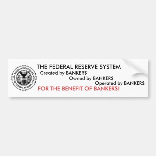 The Federal Reserve System is a scam Car Bumper Sticker