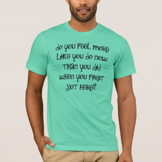 """The """"Feel More"""" T-Shirt"""