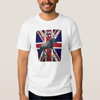 """The Fell Pony -- True Brit -- Made In England"" Shirt"