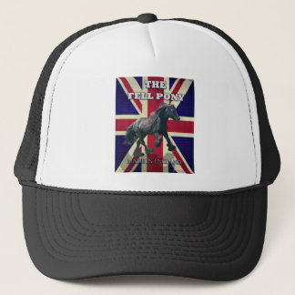 """The Fell Pony -- True Brit -- Made In England"" Trucker Hat"