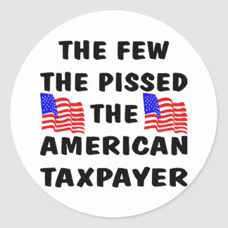 The Few The Pissed The American Taxpayer Classic Round Sticker