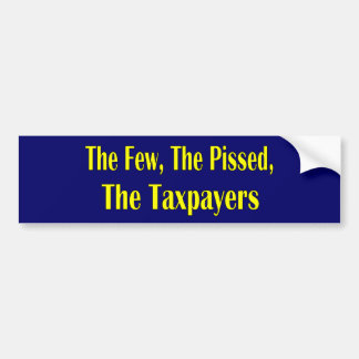 THE FEW THE PISSED THE TAXPAYER BUMPER STICKER