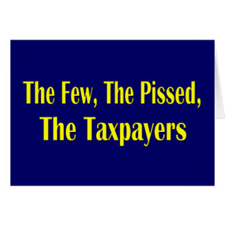 THE FEW THE PISSED THE TAXPAYER GREETING CARD