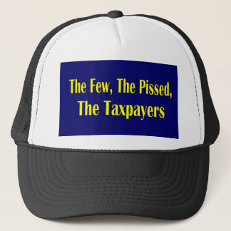 THE FEW THE PISSED THE TAXPAYER TRUCKER HAT