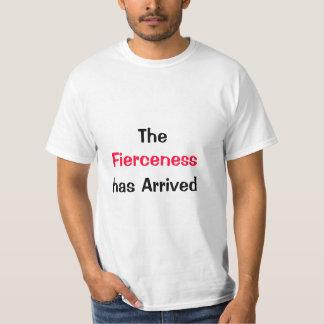 The Fierceness has arrived T-Shirt