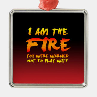The Fire You Were Warned Not to Play With Metal Ornament