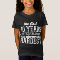 The First 40 Years Of Your Childhood T-Shirt