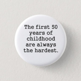 The First 50 Years Of Childhood Button