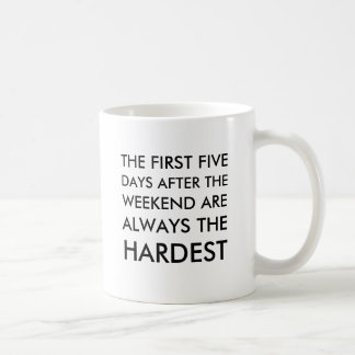 The first five days after the weekend are always t coffee mug