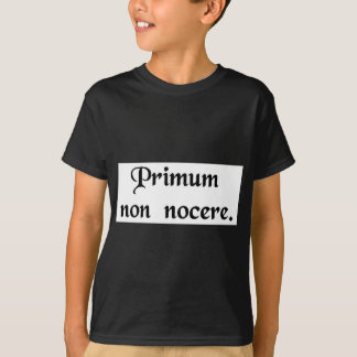 The first thing is to do no harm. T-Shirt
