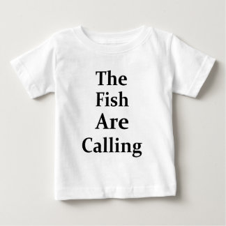 The Fish Are Calling Baby T-Shirt
