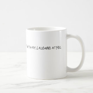 THE FISH ARE LAUGHING AT YOU. CLASSIC WHITE COFFEE MUG