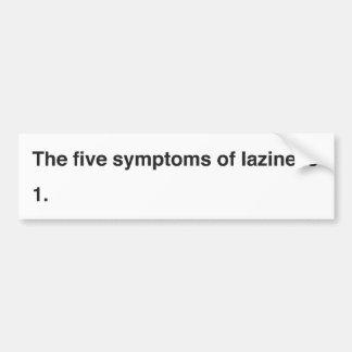 The five symptoms of laziness bumper sticker