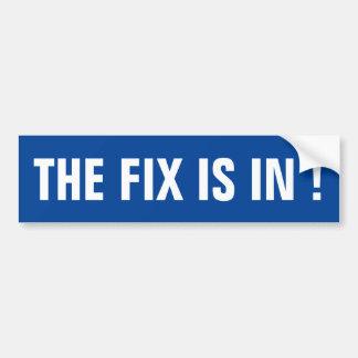 The Fix Is In! Bumper Sticker