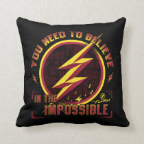 The Flash | You Need To Believe In The Imposible Throw Pillow