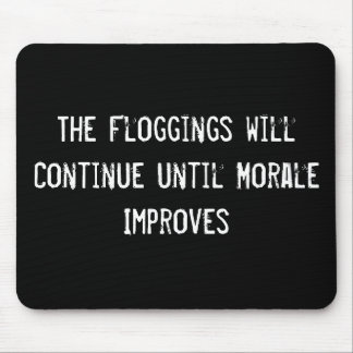 The Floggings will Continue until Morale Improves Mouse Pad