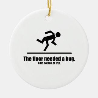 The Floor Needed a Hug Ceramic Ornament