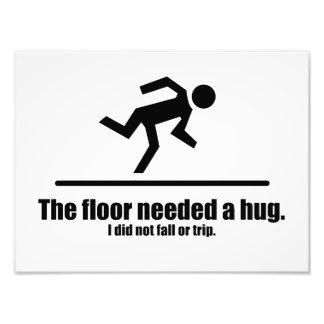 The Floor Needed a Hug Photo Print