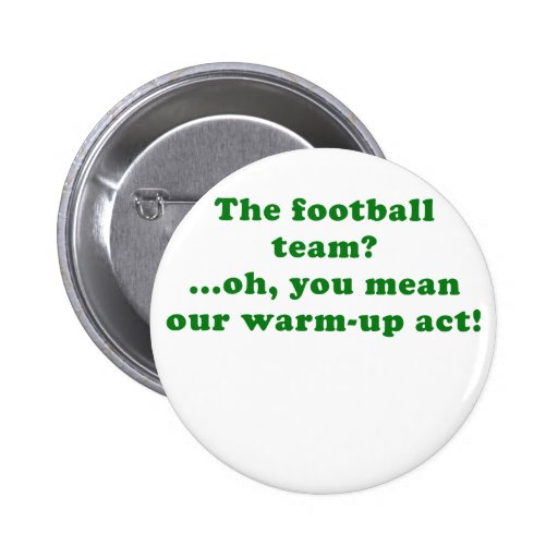 The Football Team Oh You Mean Our Warm Up Act Buttons