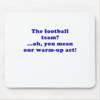 The Football Team Oh You Mean Our Warm Up Act Mouse Pad